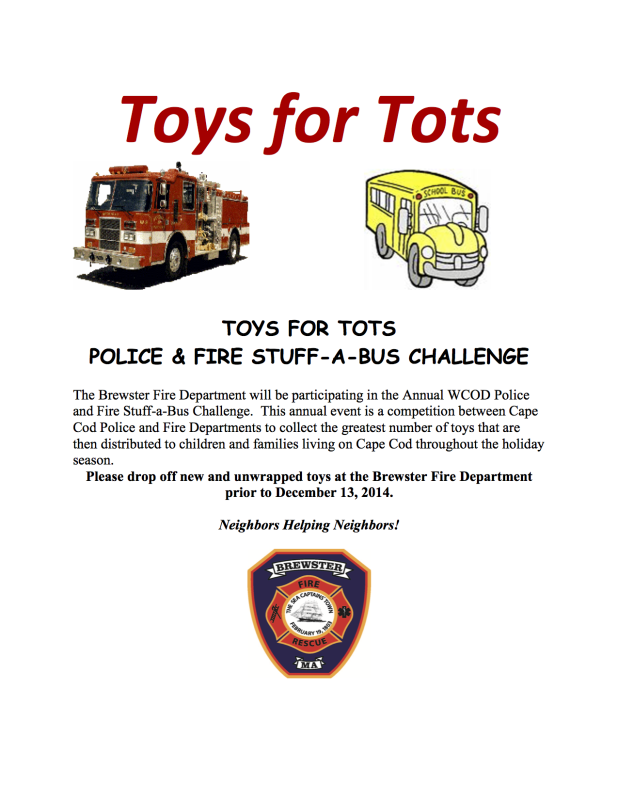 The Brewster Fire Department will be participating in the Annual WCOD Police and Fire Stuff-a-Bus Challenge.  This annual event is a competition between Cape Cod Police and Fire Departments to collect the greatest number of toys that are then distributed to children and families living on Cape Cod throughout the holiday season.